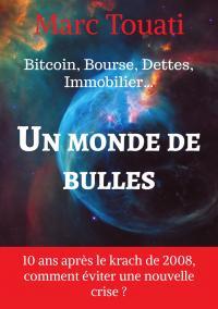 Bitcoin, Bourse, Dettes, Immobilier… Un monde de bulles.